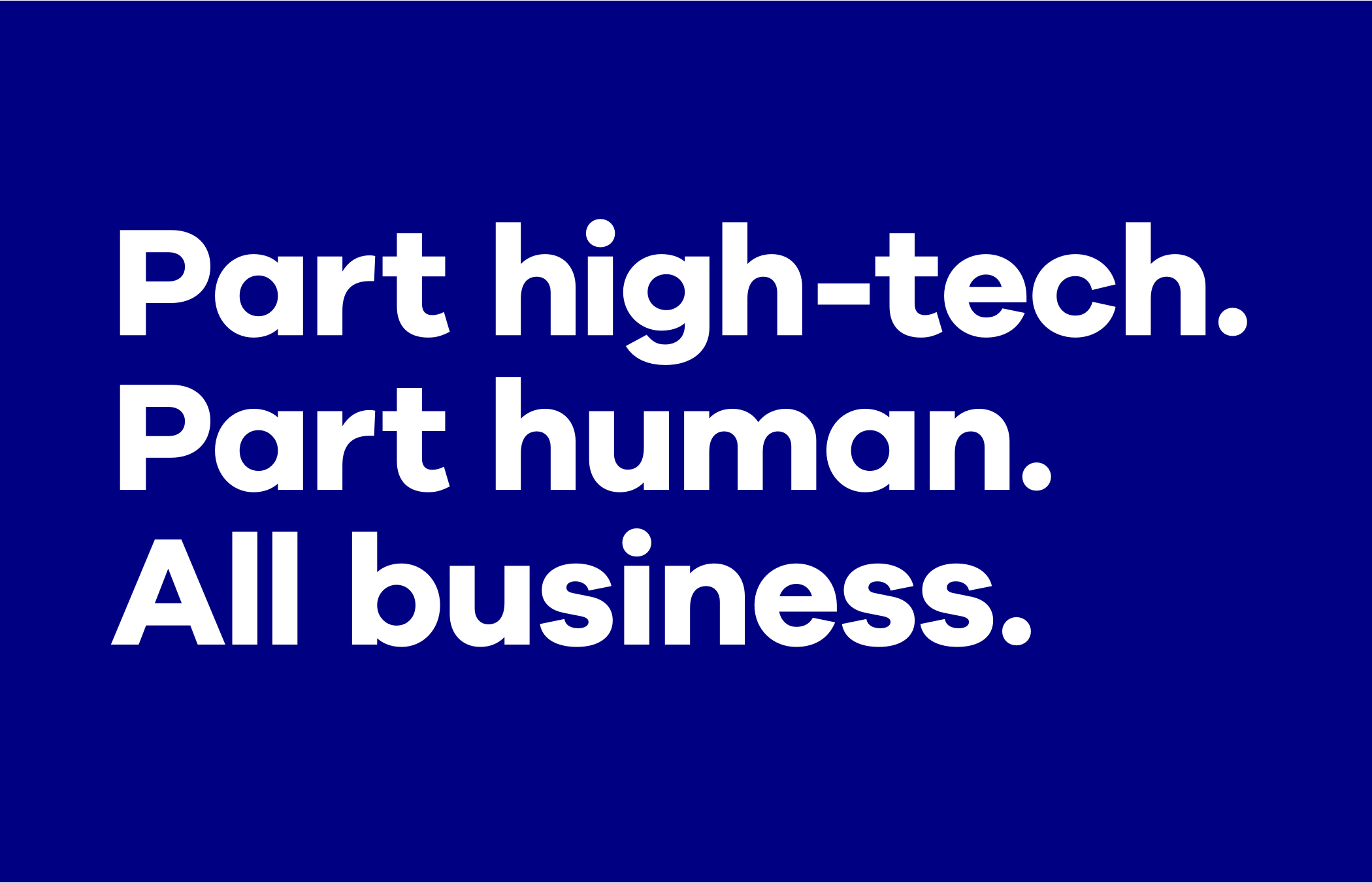 """The text """"Part high-tech. Part human. All business."""" in bold white letters on a dark blue background."""