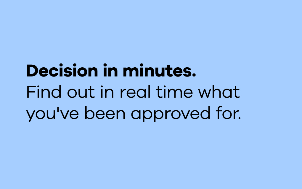 """The text """"Decision in minutes. Find out in real time what you've been approved for."""" in black type on a light blue background."""