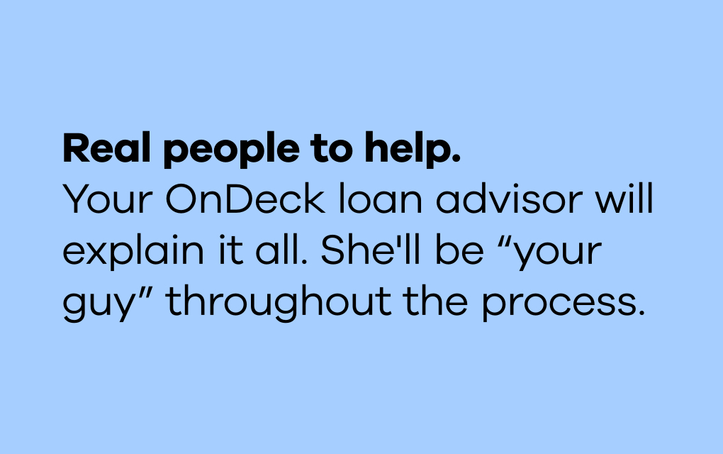"""The text """"Real people to help. Your OnDeck loan advisor will explain it all. She'll be """"your guy"""" throughout the process."""" in black type on a light blue background."""
