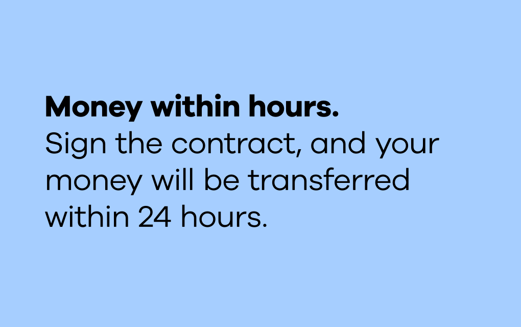 """The text """"Money within hours. Sign the contract, and your money will be transferred within 24 hours."""" in black type on a light blue background."""