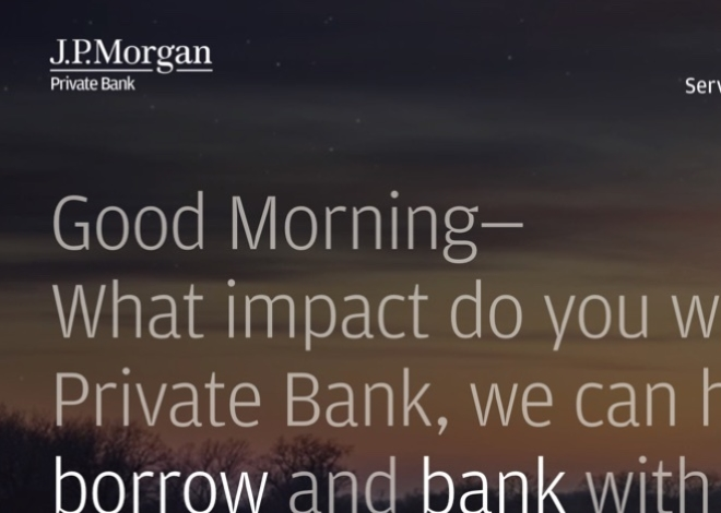 """J.P. Morgan Private Bank homepage: """"Good morning—What impact do you want to make? At the Private Bank, we can help you plan, invest, borrow and bank with intent—to create the life and legacy you envision."""""""